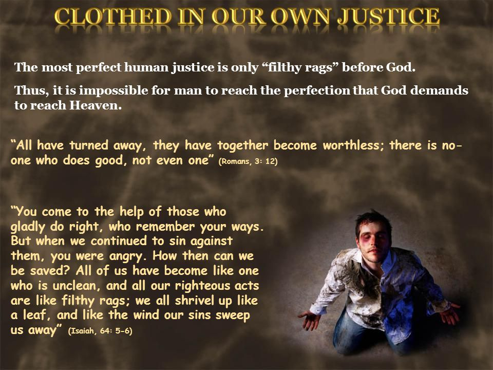 The most perfect human justice is only filthy rags before God.
