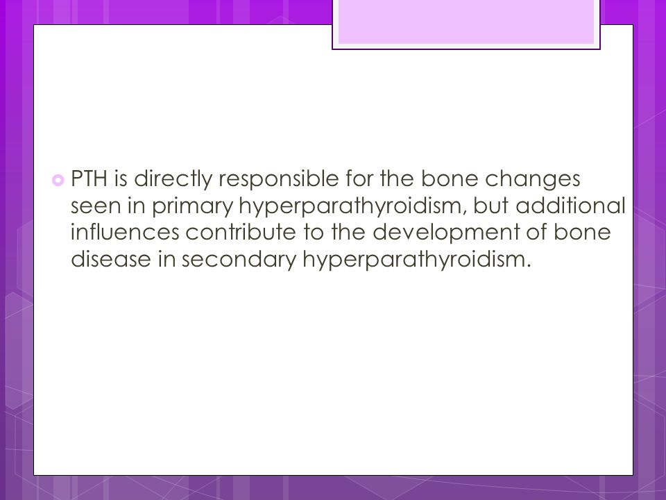  PTH is directly responsible for the bone changes seen in primary hyperparathyroidism, but additional influences contribute to the development of bon