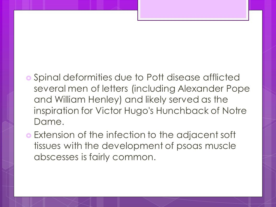  Spinal deformities due to Pott disease afflicted several men of letters (including Alexander Pope and William Henley) and likely served as the inspi
