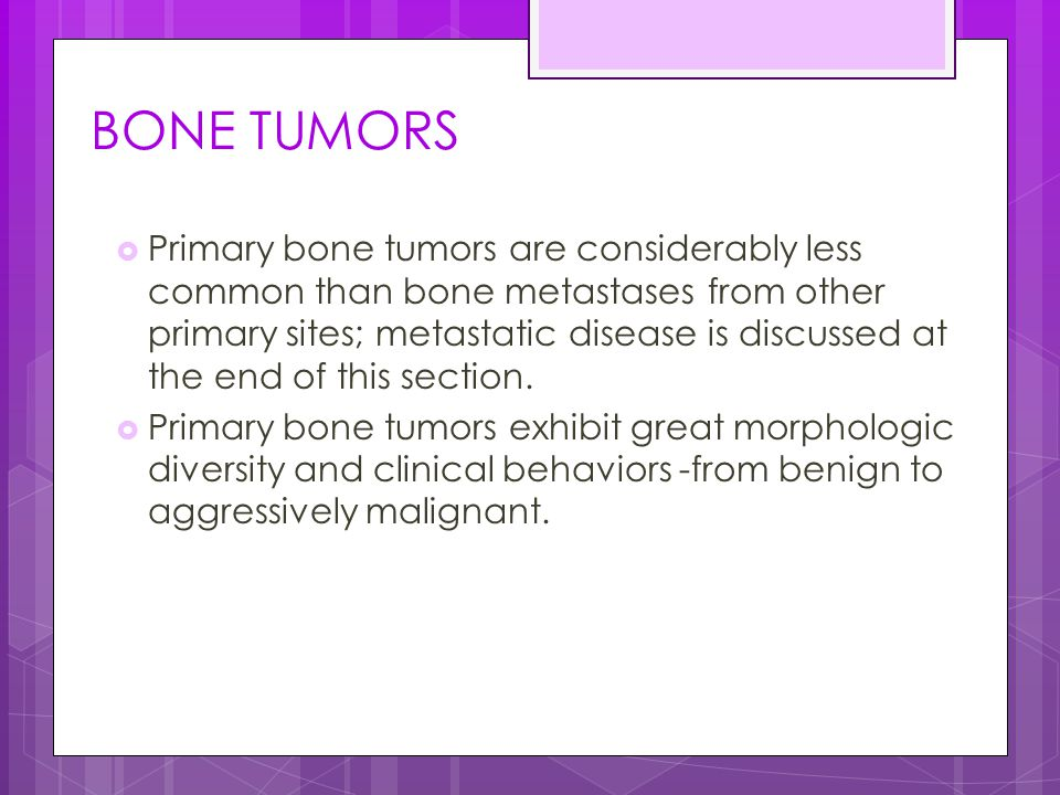 BONE TUMORS  Primary bone tumors are considerably less common than bone metastases from other primary sites; metastatic disease is discussed at the e