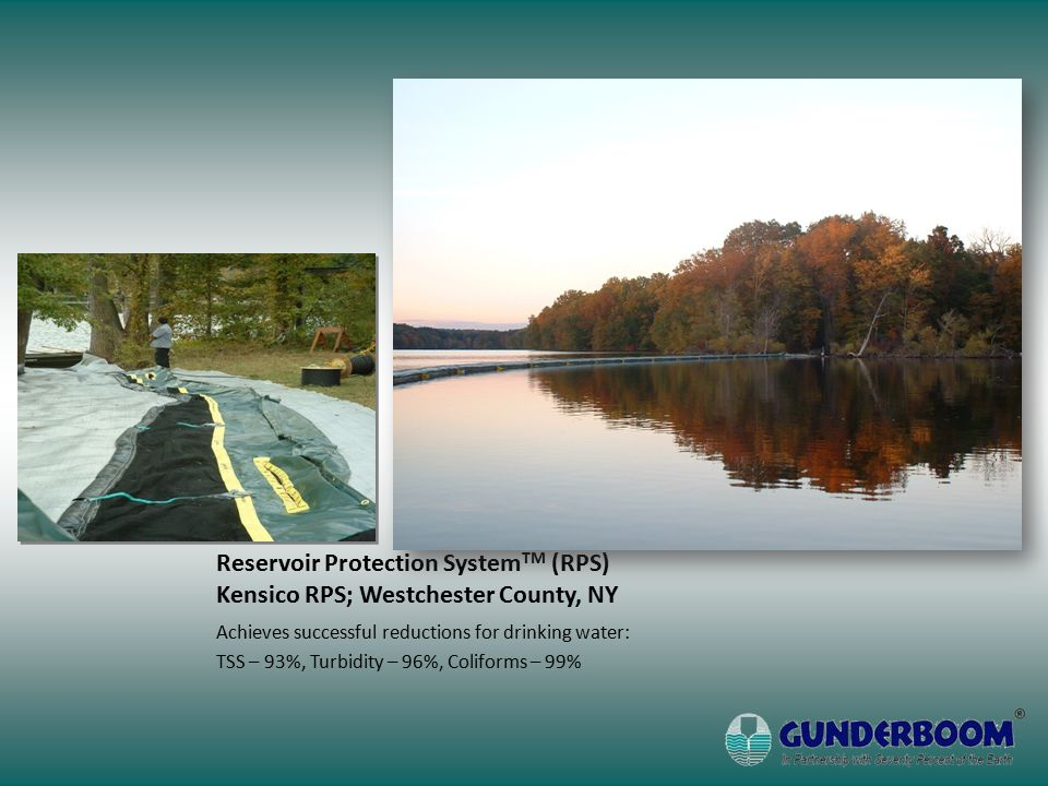 Reservoir Protection System TM (RPS) Kensico RPS; Westchester County, NY Achieves successful reductions for drinking water: TSS – 93%, Turbidity – 96%, Coliforms – 99%