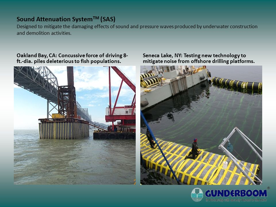 Sound Attenuation System TM (SAS) Designed to mitigate the damaging effects of sound and pressure waves produced by underwater construction and demolition activities.