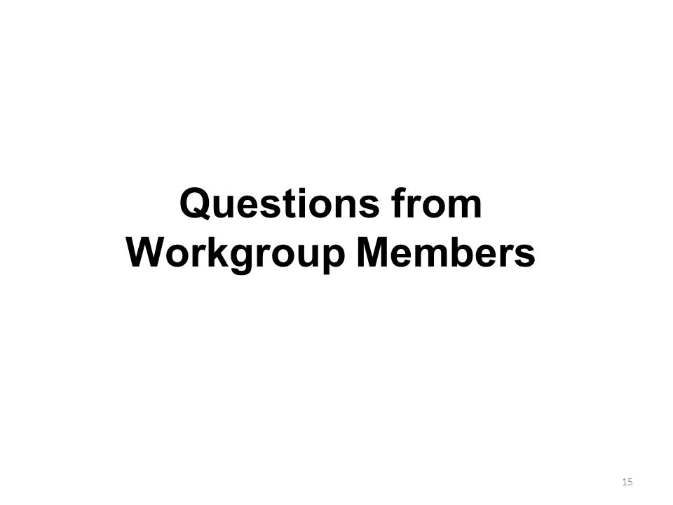 Questions from Workgroup Members 15