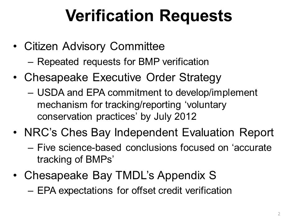 Verification Requests September 8, 2008 Letter – …EPA will use the Bay TMDL to promote transparency and accountability… November 4, 2009 WIP Expectations Letter – …reasonable assurance… December 29, 2009 Accountability Letter – …the establishment of an accountability framework… April 2, 2010 Phase I WIP Guide – Element 6: Tracking and Reporting Protocols 3