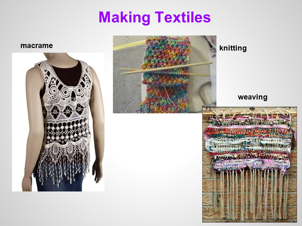 Making Textiles paper making macrame knitting weaving