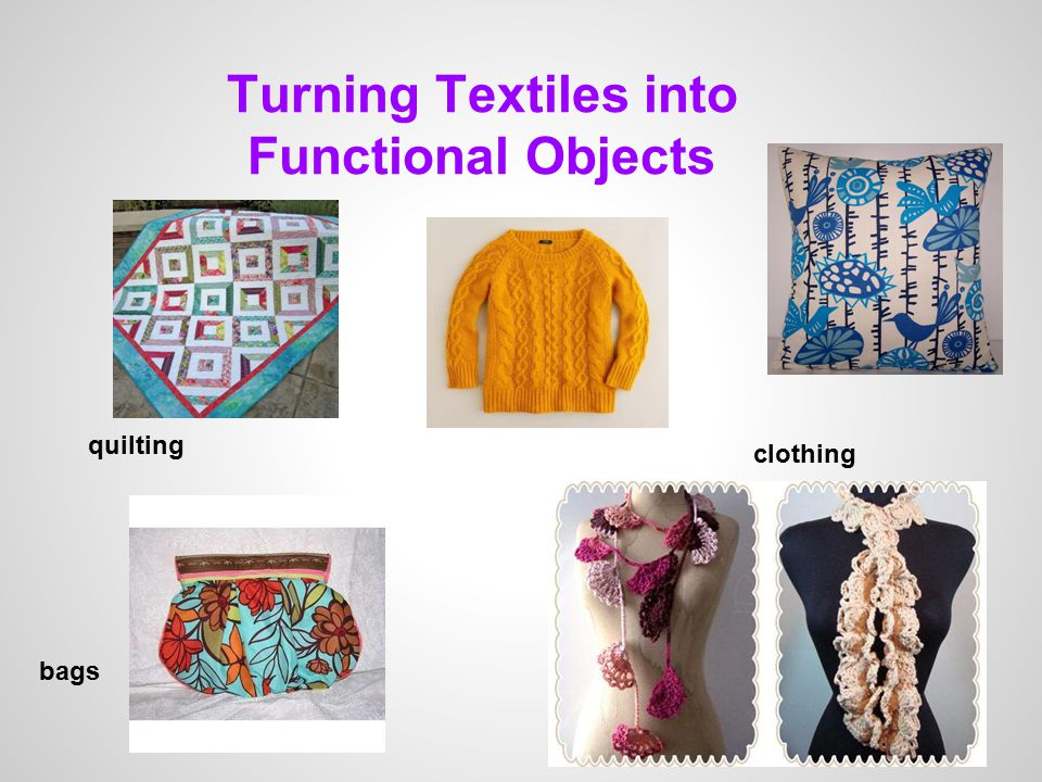Turning Textiles into Functional Objects quilting clothing bags