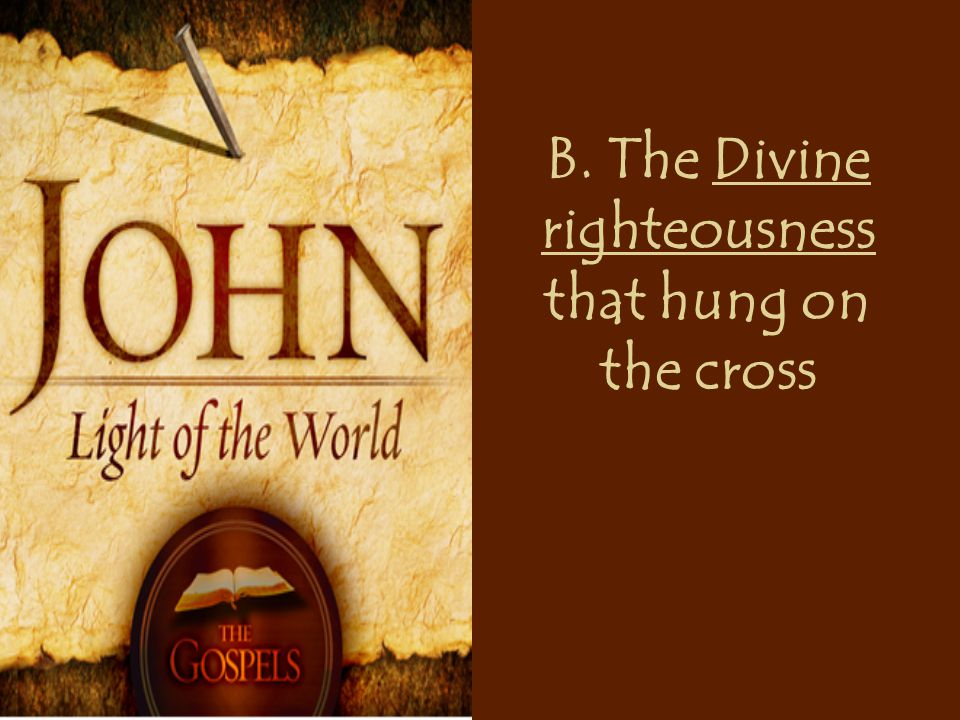 B. The Divine righteousness that hung on the cross