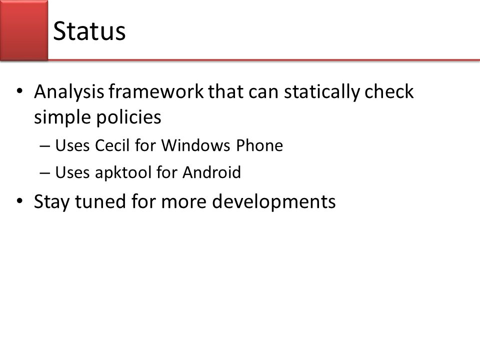 Status Analysis framework that can statically check simple policies – Uses Cecil for Windows Phone – Uses apktool for Android Stay tuned for more deve