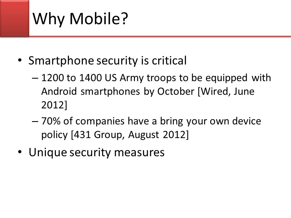 Smartphone security is critical – 1200 to 1400 US Army troops to be equipped with Android smartphones by October [Wired, June 2012] – 70% of companies