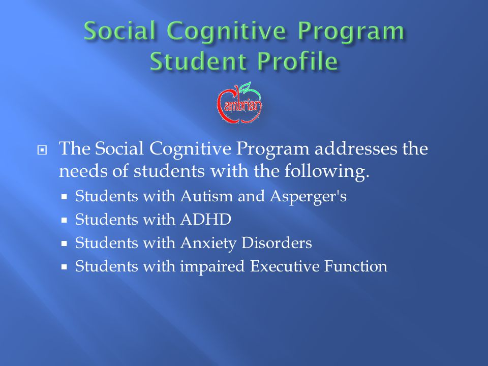  The Social Cognitive Program addresses the needs of students with the following.