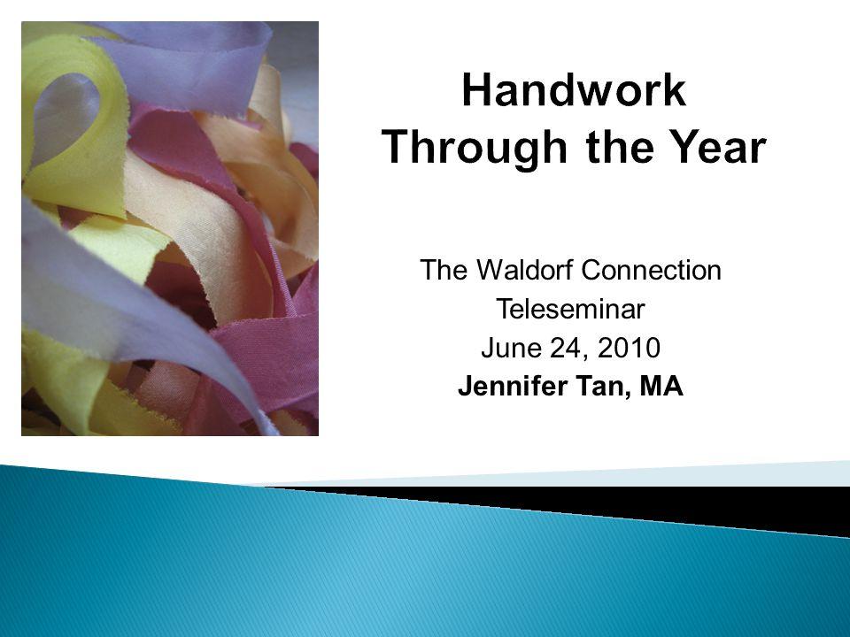 The Waldorf Connection Teleseminar June 24, 2010 Jennifer Tan, MA