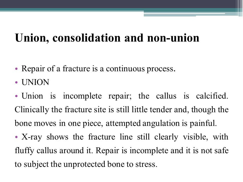Union, consolidation and non-union Repair of a fracture is a continuous process.
