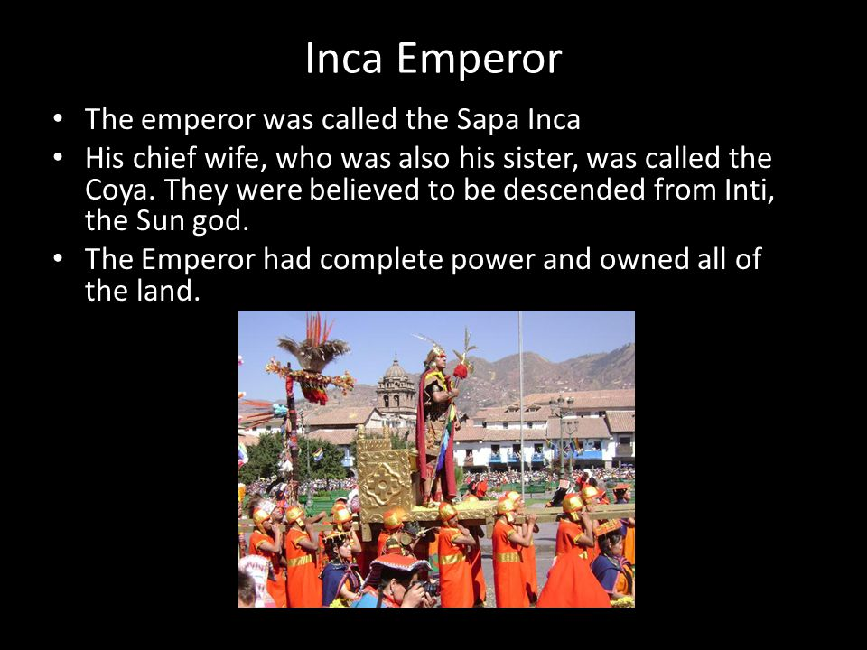 Emperor The Emperor wore a headdress of vicuna wool tassels across his forehead.