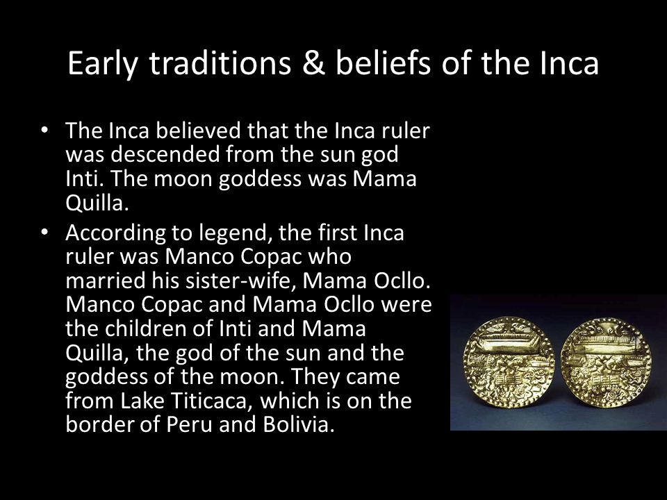 Only men from one of 11 noble families who were believed to be descended from Inti could be selected as the Incan ruler.