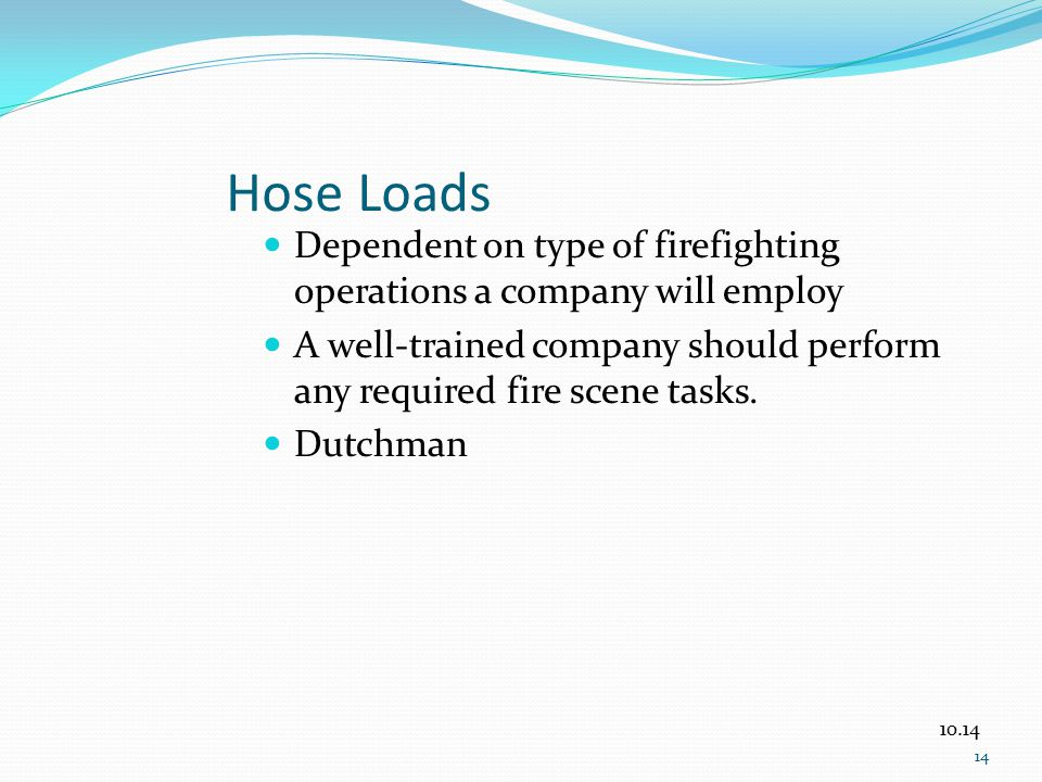 Hose Loads Dependent on type of firefighting operations a company will employ A well-trained company should perform any required fire scene tasks. Dut