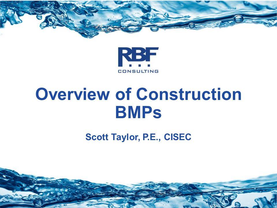 Stormwater Overview of Construction BMPs Scott Taylor, P.E., CISEC