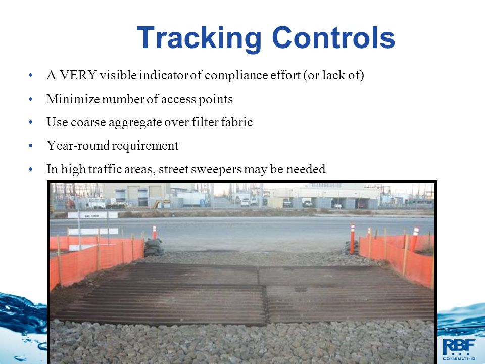 Stormwater Tracking Controls A VERY visible indicator of compliance effort (or lack of) Minimize number of access points Use coarse aggregate over fil