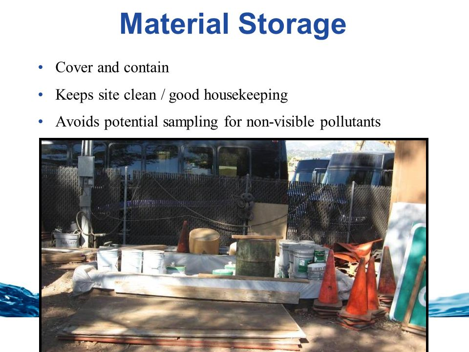 Stormwater Material Storage Cover and contain Keeps site clean / good housekeeping Avoids potential sampling for non-visible pollutants 21