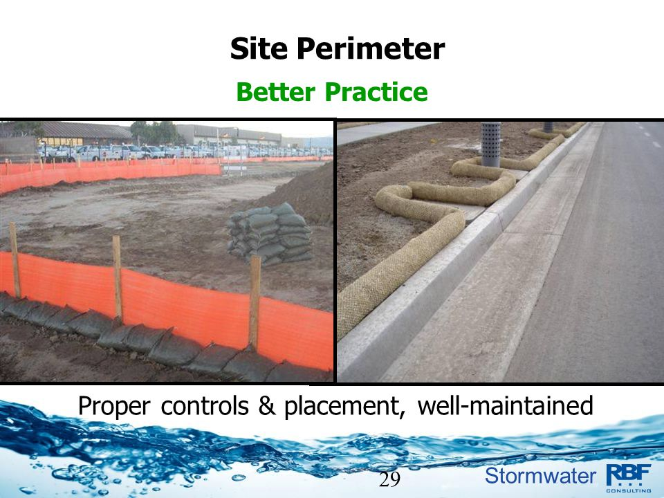 Stormwater 29 Site Perimeter Better Practice Proper controls & placement, well-maintained