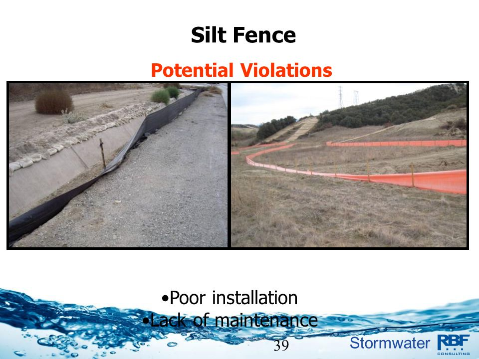 Stormwater 39 Silt Fence Potential Violations Poor installation Lack of maintenance