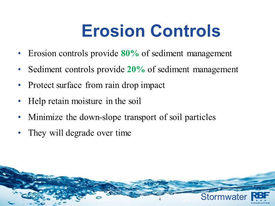 Stormwater Erosion Controls Erosion controls provide 80% of sediment management Sediment controls provide 20% of sediment management Protect surface f