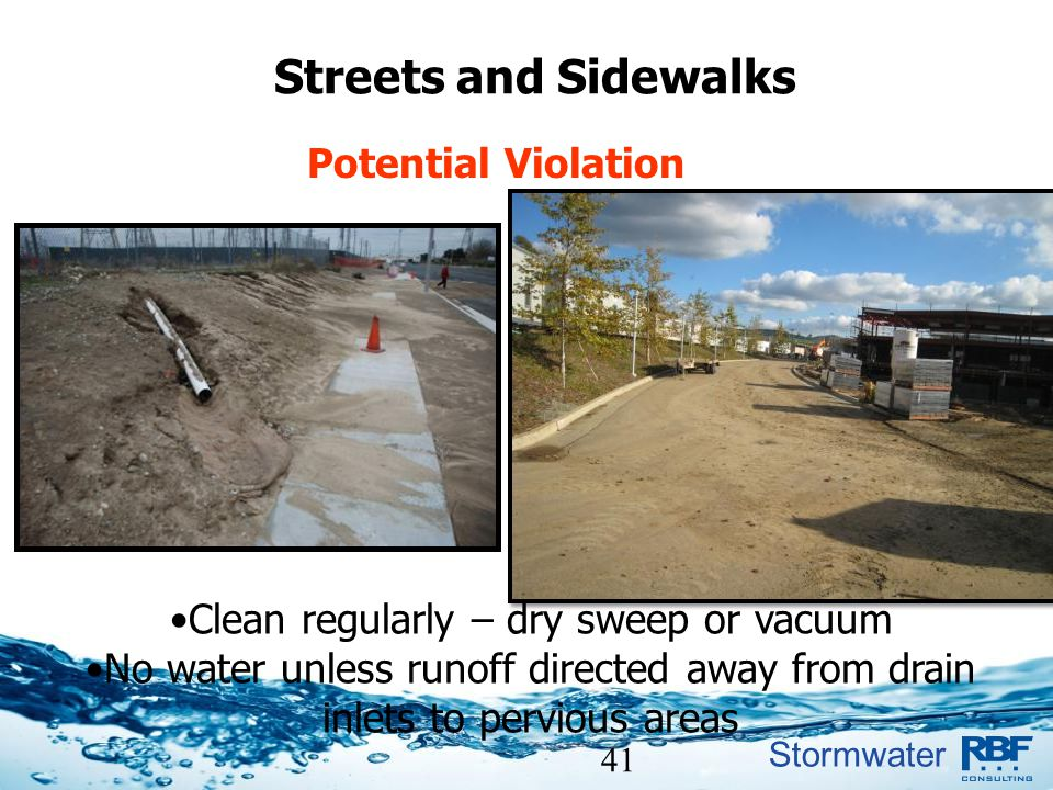 Stormwater 41 Streets and Sidewalks Clean regularly – dry sweep or vacuum No water unless runoff directed away from drain inlets to pervious areas Pot