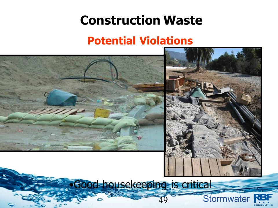 Stormwater 49 Construction Waste Potential Violations Good housekeeping is critical