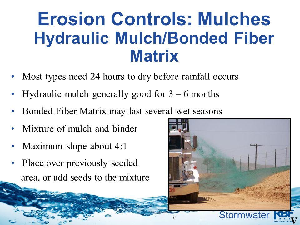 Stormwater Erosion Controls: Mulches Hydraulic Mulch/Bonded Fiber Matrix Most types need 24 hours to dry before rainfall occurs Hydraulic mulch genera