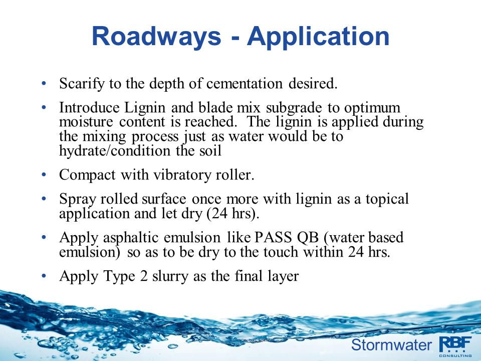 Stormwater Roadways - Application Scarify to the depth of cementation desired. Introduce Lignin and blade mix subgrade to optimum moisture content is