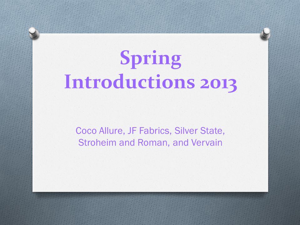 Spring Introductions 2013 Coco Allure, JF Fabrics, Silver State, Stroheim and Roman, and Vervain