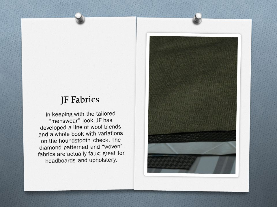 JF Fabrics In keeping with the tailored menswear look, JF has developed a line of wool blends and a whole book with variations on the houndstooth check.
