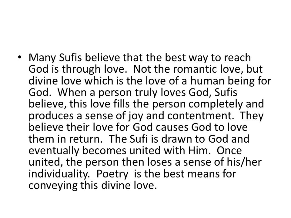 Many Sufis believe that the best way to reach God is through love.