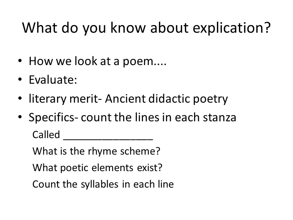 What do you know about explication. How we look at a poem....