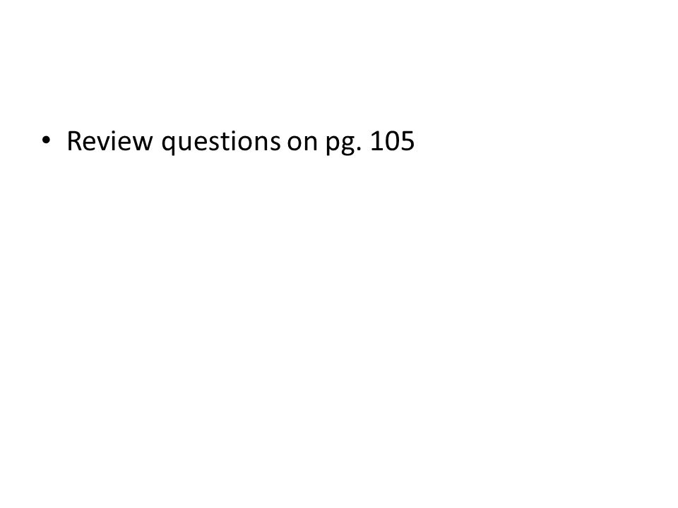 Review questions on pg. 105