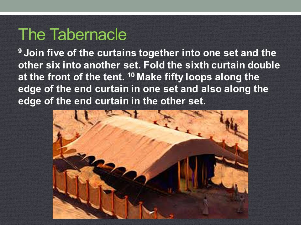 The Tabernacle 9 Join five of the curtains together into one set and the other six into another set. Fold the sixth curtain double at the front of the