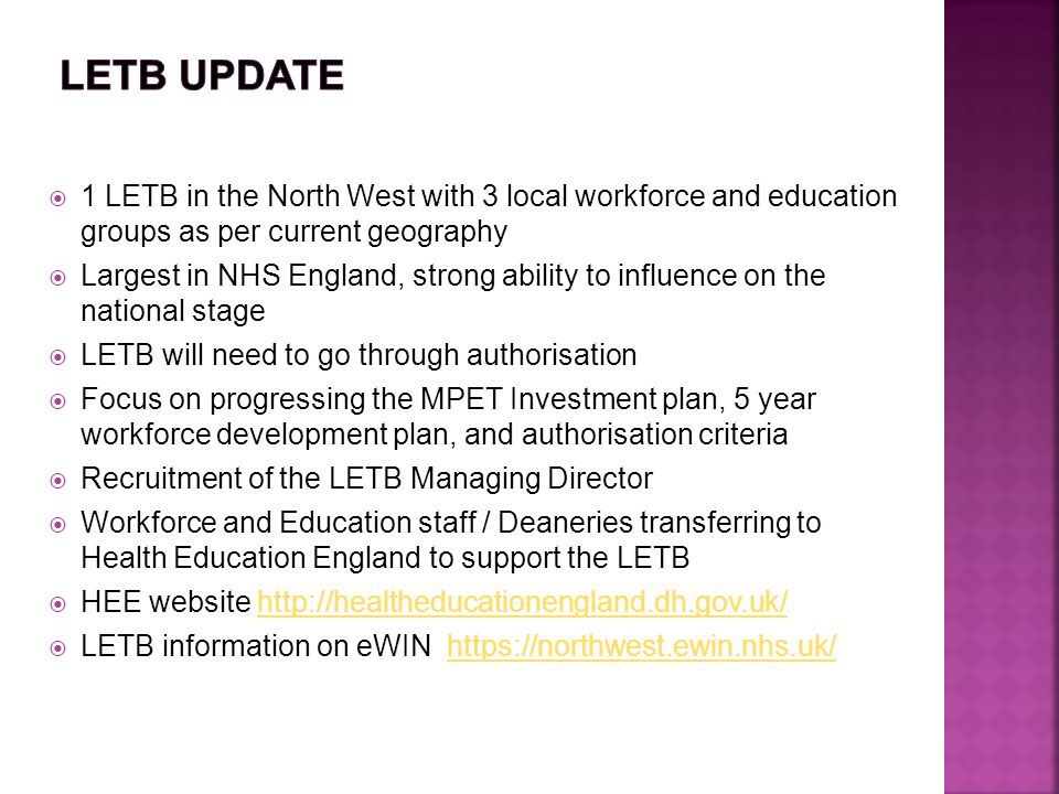  1 LETB in the North West with 3 local workforce and education groups as per current geography  Largest in NHS England, strong ability to influence