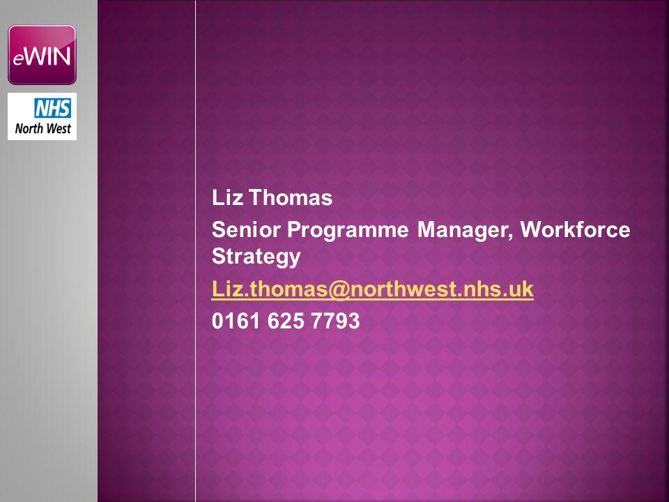 Liz Thomas Senior Programme Manager, Workforce Strategy Liz.thomas@northwest.nhs.uk 0161 625 7793