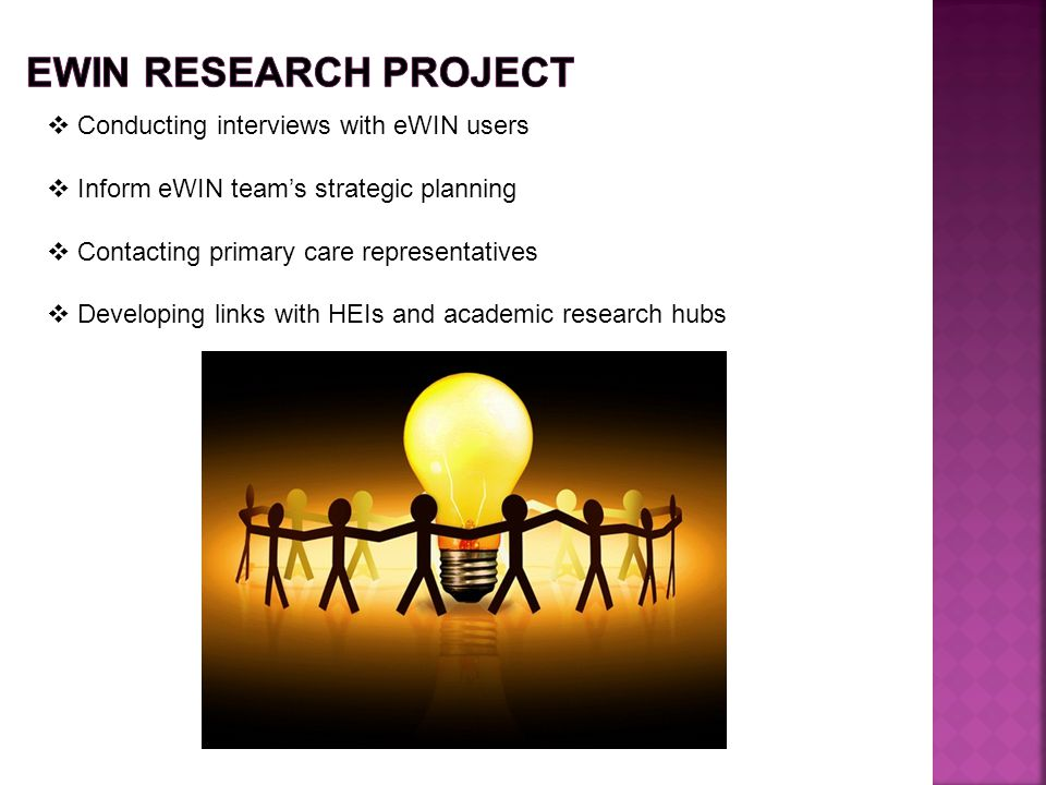  Conducting interviews with eWIN users  Inform eWIN team's strategic planning  Contacting primary care representatives  Developing links with HEIs