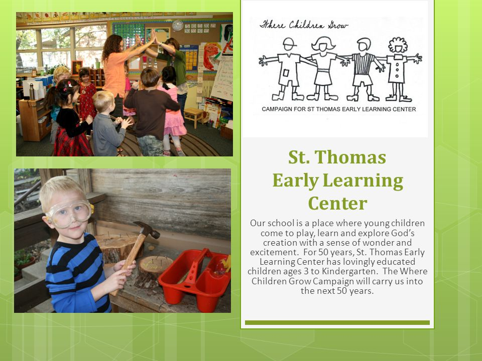 St. Thomas Early Learning Center Our school is a place where young children come to play, learn and explore God's creation with a sense of wonder and