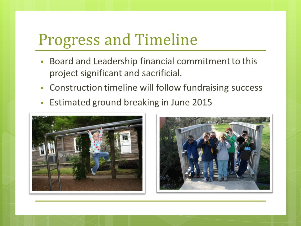 Progress and Timeline  Board and Leadership financial commitment to this project significant and sacrificial.