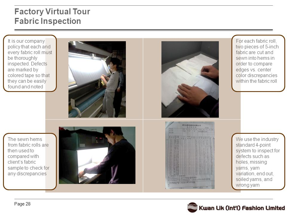 Page 28 Factory Virtual Tour Fabric Inspection It is our company policy that each and every fabric roll must be thoroughly inspected.