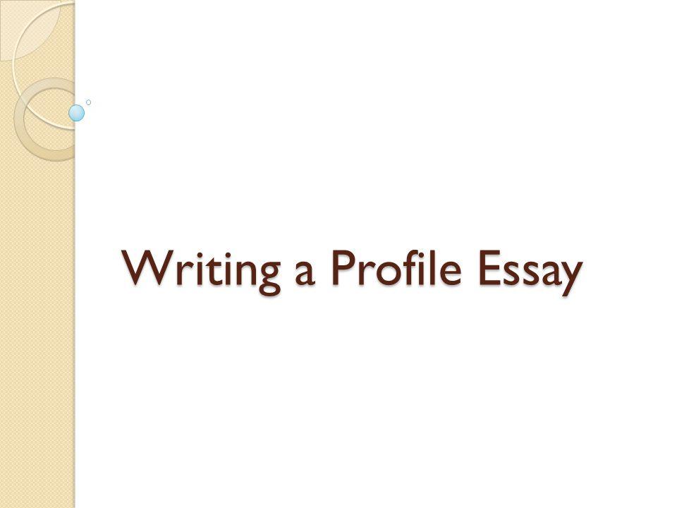Writing a profile essay