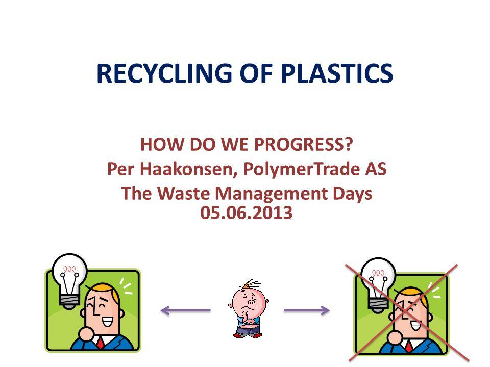 RECYCLING OF PLASTICS HOW DO WE PROGRESS.