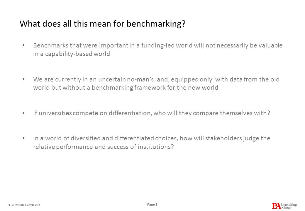 © PA Knowledge Limited 2011. Page 5 What does all this mean for benchmarking.