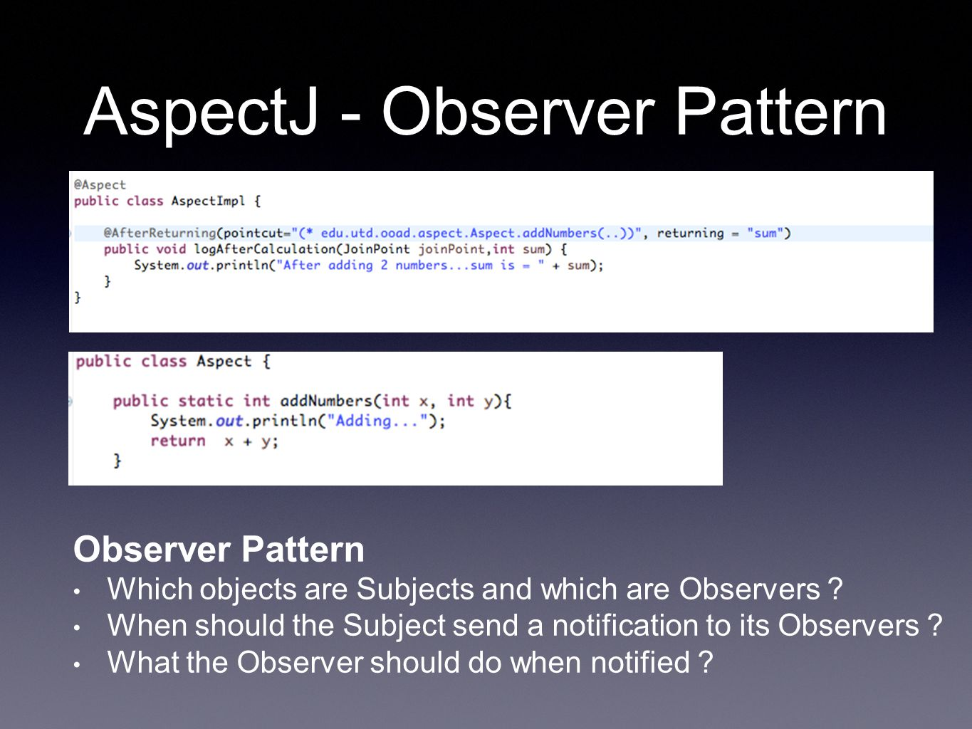 AspectJ - Observer Pattern Observer Pattern Which objects are Subjects and which are Observers ? When should the Subject send a notification to its Ob