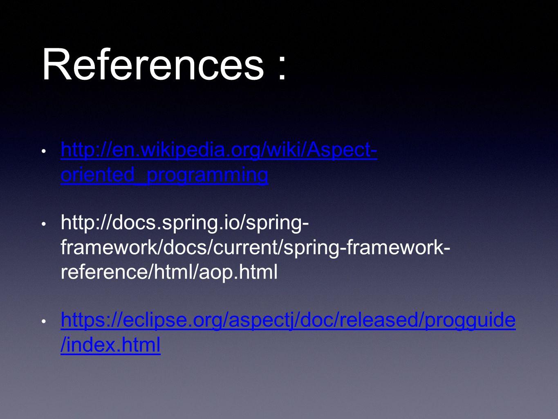 References : http://en.wikipedia.org/wiki/Aspect- oriented_programming http://en.wikipedia.org/wiki/Aspect- oriented_programming http://docs.spring.io