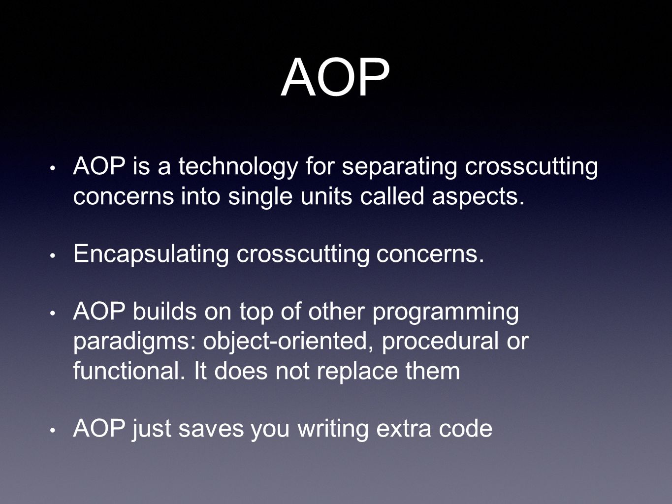 AOP AOP is a technology for separating crosscutting concerns into single units called aspects.