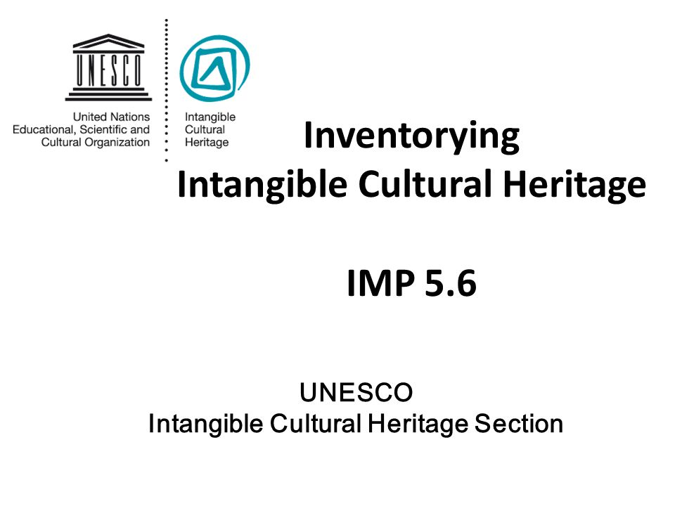 Inventorying Intangible Cultural Heritage IMP 5.6 UNESCO Intangible Cultural Heritage Section