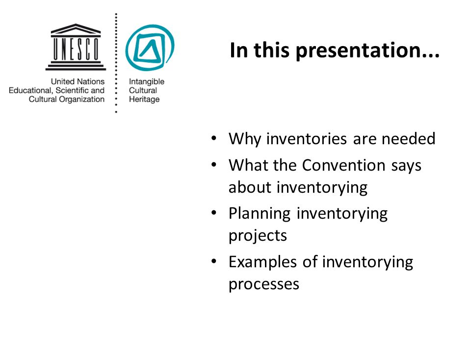 Why inventories Assist in safeguarding Assist in awareness raising Build trust and communication Required under the Convention