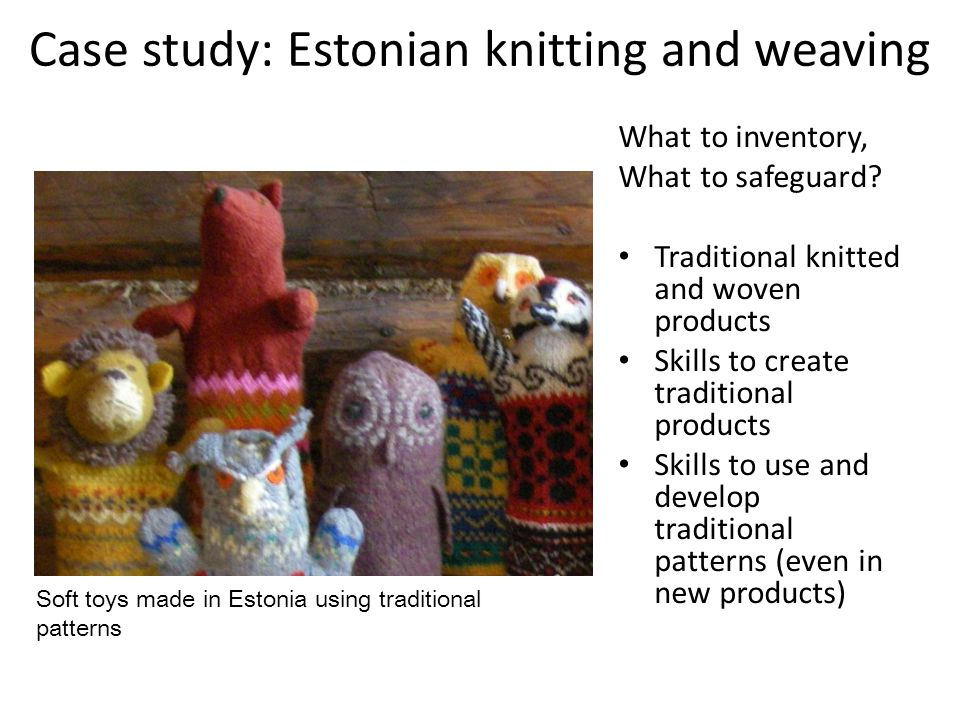 Case study: Estonian knitting and weaving What to inventory, What to safeguard.